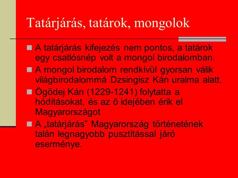 Tatárjárás, tatárok, mongolok A tatárjárás kifejezés nem pontos, a tatárok egy csatlósnép volt a mongol birodalomban. A mongol birodalom rendkívül gyo