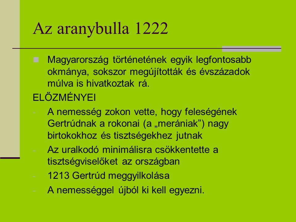 Az aranybulla 1222 Magyarország történetének egyik legfontosabb okmánya, sokszor megújították és évszázadok múlva is hivatkoztak rá. ELŐZMÉNYEI - A ne