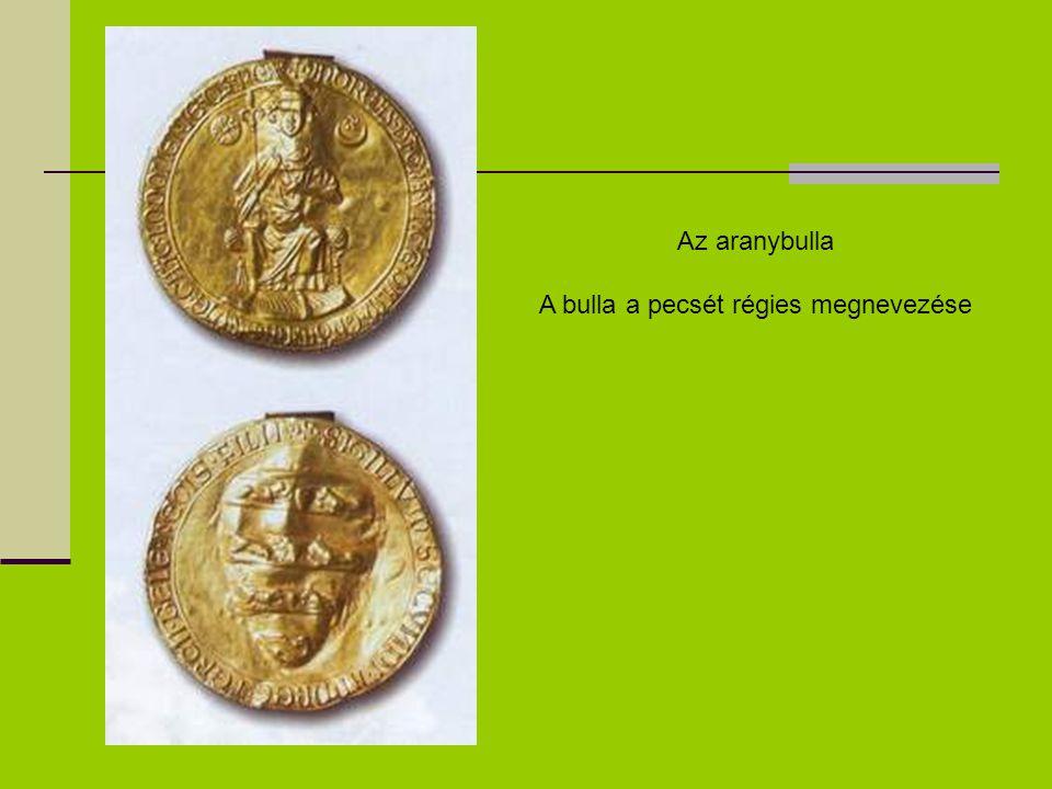 Az aranybulla A bulla a pecsét régies megnevezése