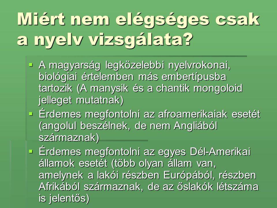 Miért nem elégséges csak a nyelv vizsgálata?  A magyarság legközelebbi nyelvrokonai, biológiai értelemben más embertípusba tartozik (A manysik és a c