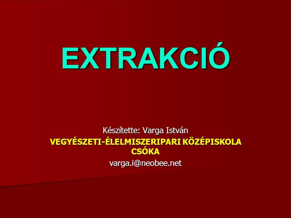 EXTRAKCIÓ Készítette: Varga István VEGYÉSZETI-ÉLELMISZERIPARI KÖZÉPISKOLA CSÓKA varga.i@neobee.net