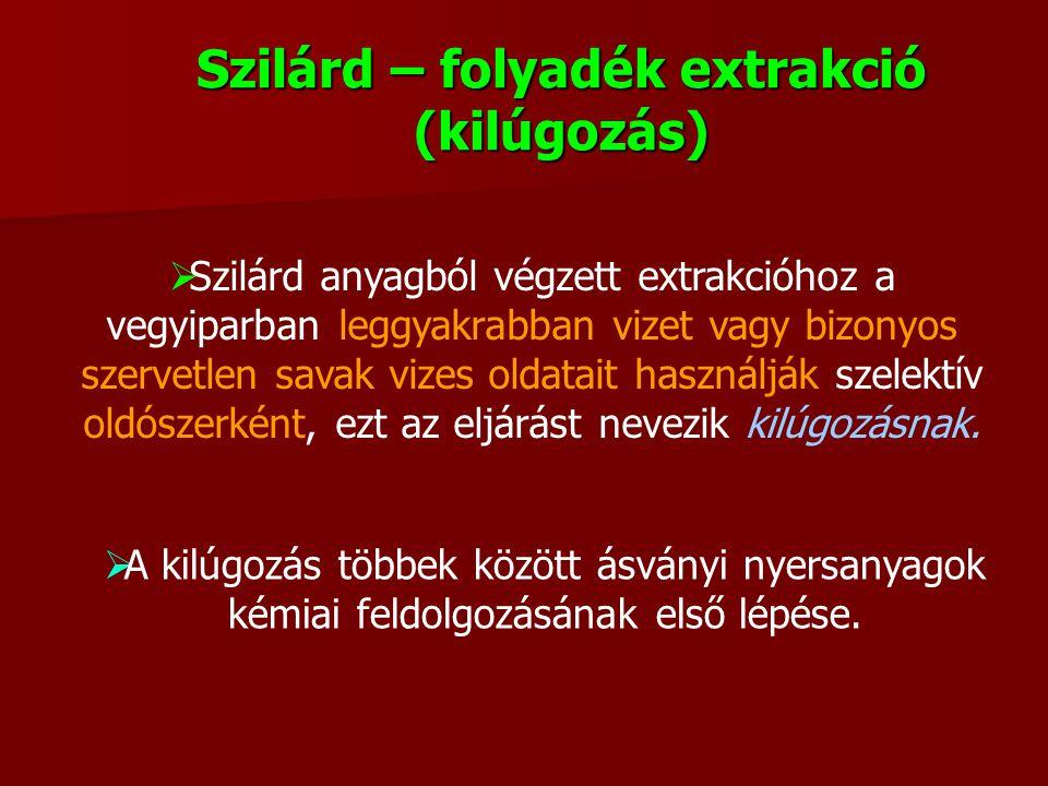 Szilárd – folyadék extrakció (kilúgozás)  Szilárd anyagból végzett extrakcióhoz a vegyiparban leggyakrabban vizet vagy bizonyos szervetlen savak vize