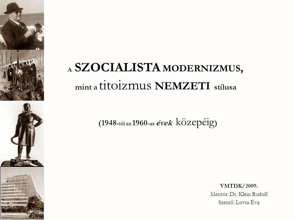 A SZOCIALISTA MODERNIZMUST generáló i gények és változások A SZOCIALISTA MODERNIZMUS, mint a titoizmus NEMZETI stílusa politikai és ideológiai változás: Josip Broz TITO- independence of mind ( 1943 - Kairó Fitzroy MacLEAN és Winston CHURCHILL ) 1948 - Tito kizárása a KOMINFORM ból esztétikai változás: 1950- PRVO savetovanje arhitekata i urbanista FNR Jugoslavije, Dubrovnik- Vladislav RIBNIKAR (1900-1955), Milorad MACUR A (1914-1989) SZOVJET igazolás: 1954/56 Hruscsov beszéde ( XX.