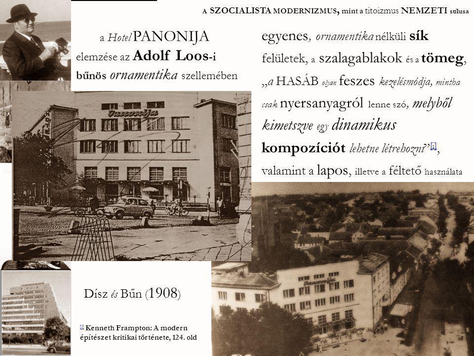 A SZOCIALISTA MODERNIZMUS, mint a titoizmus NEMZETI stílusa a Hotel PANONIJA elemzése az Adolf Loos -i bűnös ornamentika szellemében egyenes, ornament