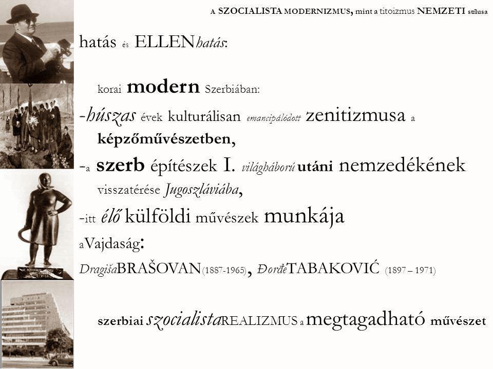hatás és ELLEN hatás: korai modern Szerbiában: -húszas évek kulturálisan emancipálódott zenitizmusa a képzőművészetben, - a szerb építészek I. világhá