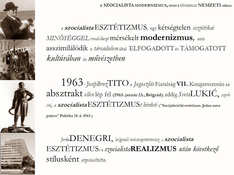 a társadalom által ELFOGADOTT és TÁMOGATOTT kultúrában és művészetben asszimilálódó mérsékelt modernizmus, SvetaLUKIĆ szocialista ESZTÉTIZMUS a gyakran egy általánosabb terminológiában is kiegyenlítődik, a szocialista MODERNIZMUSBAN, ami a SZOCIALIZMUS eszméin átszűrt MAGASművészet A SZOCIALISTA MODERNIZMUS, mint a titoizmus NEMZETI stílusa A szocialista MODERNIZMUS, mint a titoizmus NEMZETI stílusa