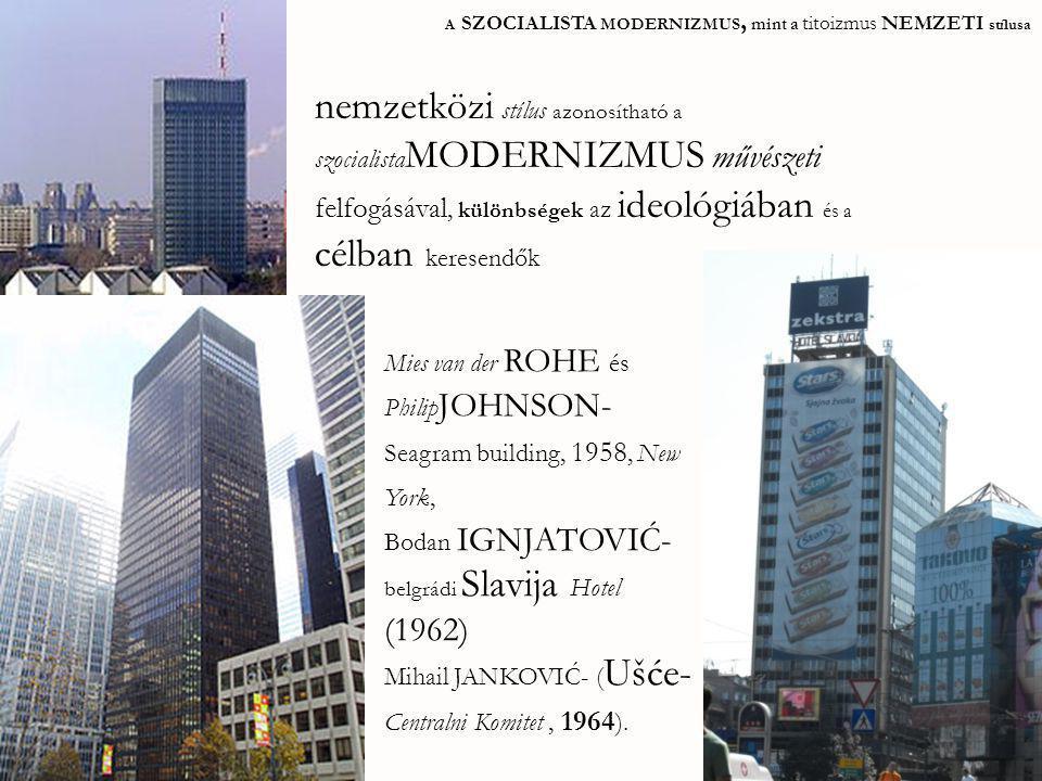 A SZOCIALISTA MODERNIZMUS, mint a titoizmus NEMZETI stílusa Mies van der ROHE és Philip JOHNSON- Seagram building, 1958, New York, Bodan IGNJATOVIĆ- b