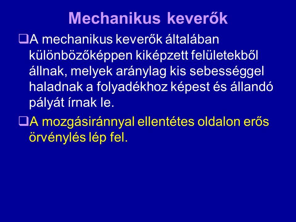Mechanikus keverők  A mechanikus keverők általában különbözőképpen kiképzett felületekből állnak, melyek aránylag kis sebességgel haladnak a folyadék