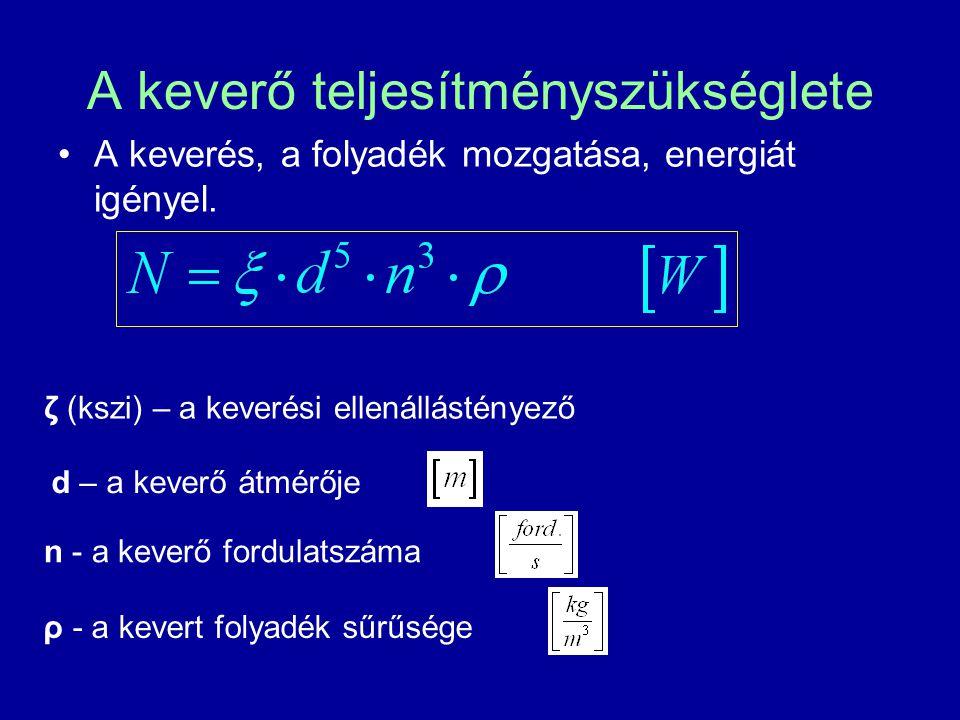 A keverő teljesítményszükséglete A keverés, a folyadék mozgatása, energiát igényel. d – a keverő átmérője n - a keverő fordulatszáma ρ - a kevert foly