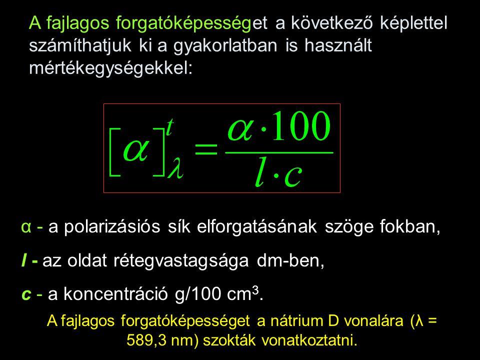 A fajlagos forgatóképességet a következő képlettel számíthatjuk ki a gyakorlatban is használt mértékegységekkel: α - a polarizásiós sík elforgatásának