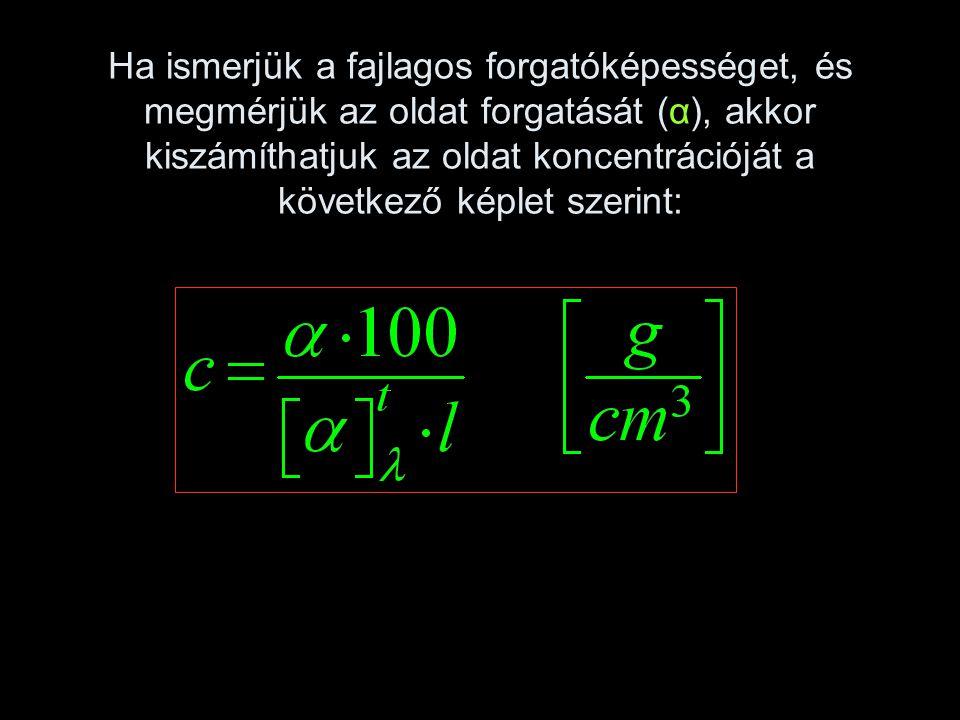Ha ismerjük a fajlagos forgatóképességet, és megmérjük az oldat forgatását (α), akkor kiszámíthatjuk az oldat koncentrációját a következő képlet szeri