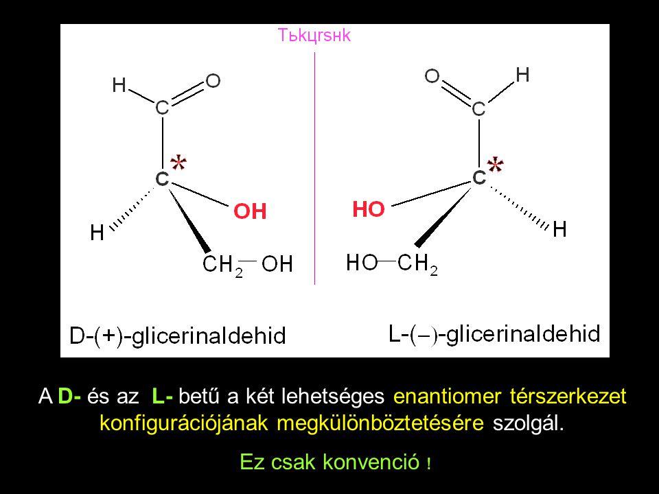 A D- és az L- betű a két lehetséges enantiomer térszerkezet konfigurációjának megkülönböztetésére szolgál. Ez csak konvenció !