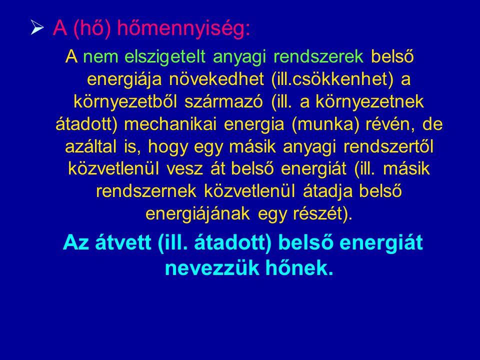  A (hő) hőmennyiség: A nem elszigetelt anyagi rendszerek belső energiája növekedhet (ill.csökkenhet) a környezetből származó (ill.
