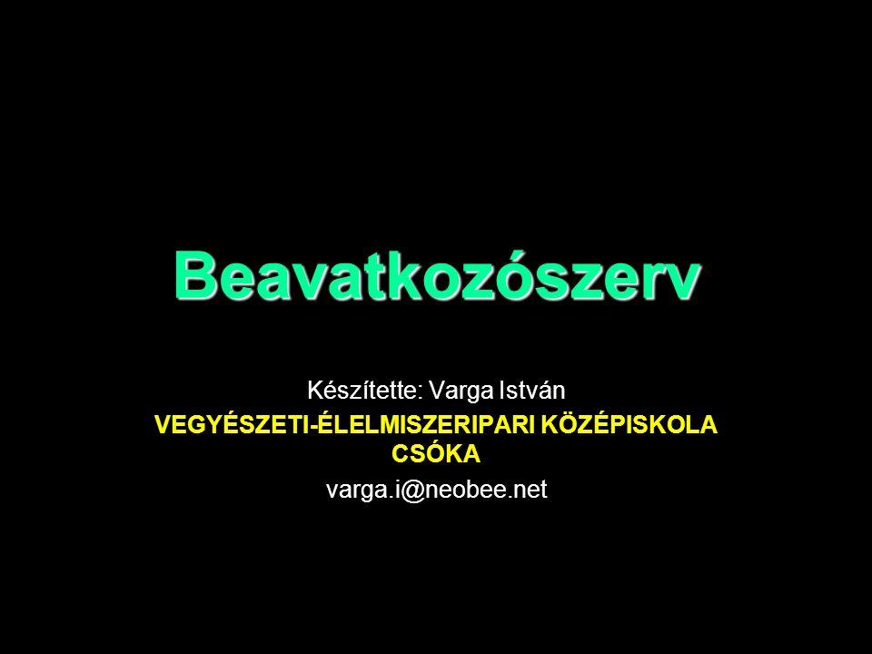 Beavatkozószerv Készítette: Varga István VEGYÉSZETI-ÉLELMISZERIPARI KÖZÉPISKOLA CSÓKA varga.i@neobee.net