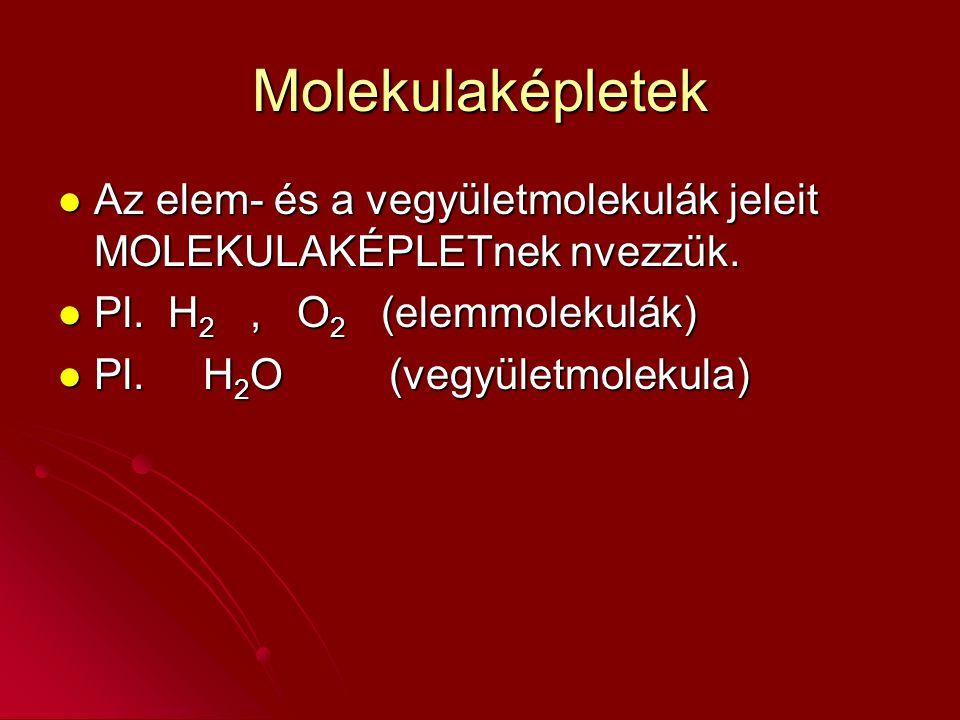 Molekulaképletek Az elem- és a vegyületmolekulák jeleit MOLEKULAKÉPLETnek nvezzük. Az elem- és a vegyületmolekulák jeleit MOLEKULAKÉPLETnek nvezzük. P
