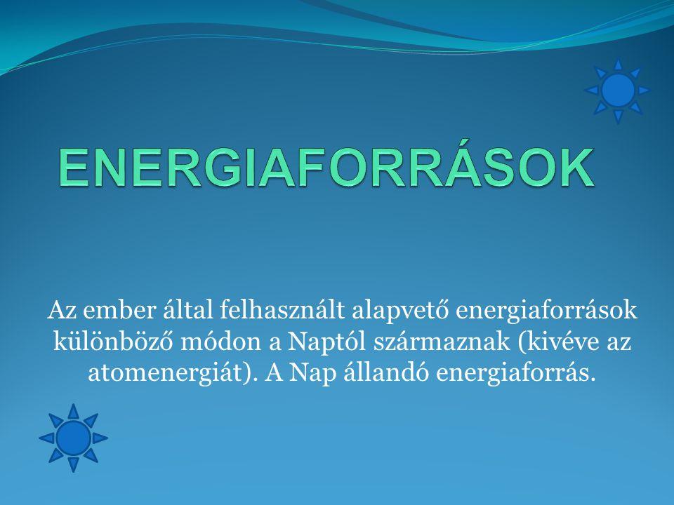 Az ember által felhasznált alapvető energiaforrások különböző módon a Naptól származnak (kivéve az atomenergiát). A Nap állandó energiaforrás.