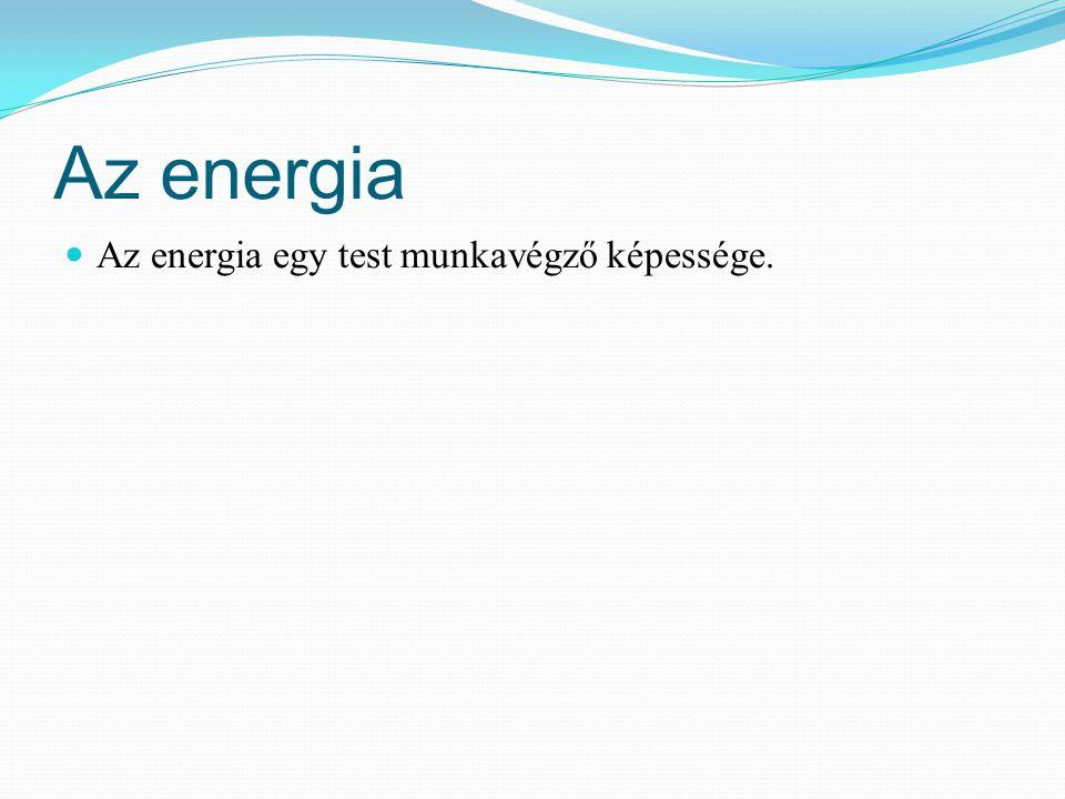 Az energiaforrás lehet: Fogyó energiaforrás: - elszenesedett foszilis maradványok (szén, földgáz, kőolaj) - ásványok (uránércek) Megújuló energiaforrások: - viz (folyók, vizesések, tengerek, tavak) - szél (széláramlás) - izmok (izomenergia)