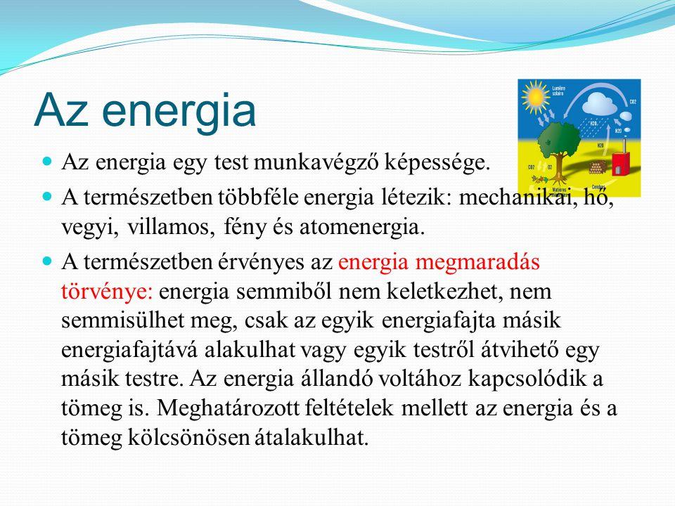 A mechanikai energia Az ember által hasznositott legelterjedtebb energiaforma.