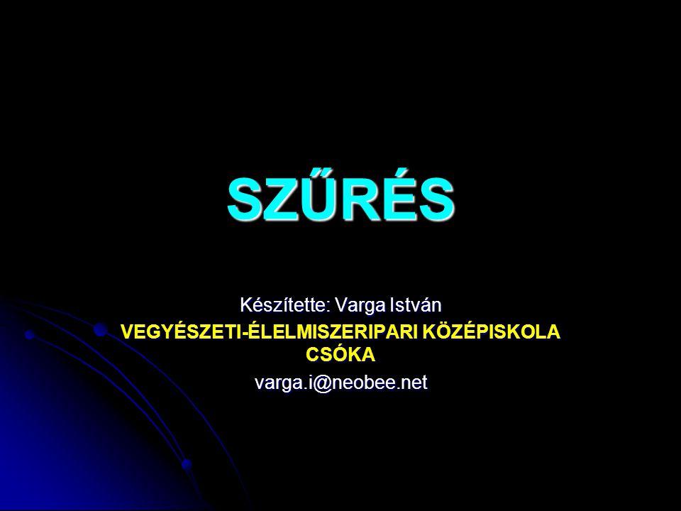 SZŰRÉS Készítette: Varga István VEGYÉSZETI-ÉLELMISZERIPARI KÖZÉPISKOLA CSÓKA varga.i@neobee.net