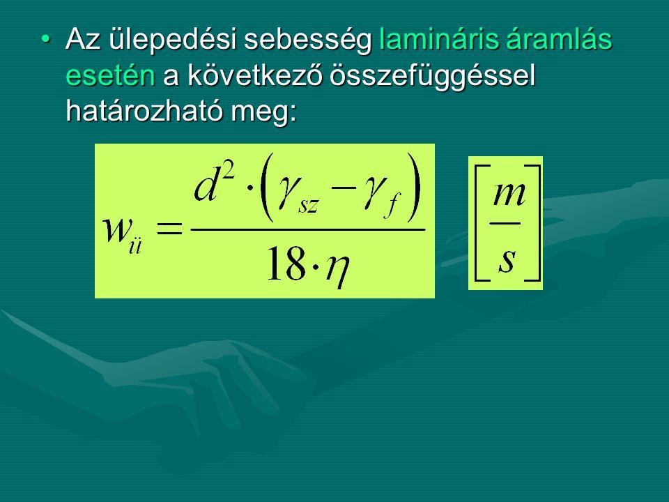 Az ülepedési sebesség lamináris áramlás esetén a következő összefüggéssel határozható meg:Az ülepedési sebesség lamináris áramlás esetén a következő ö