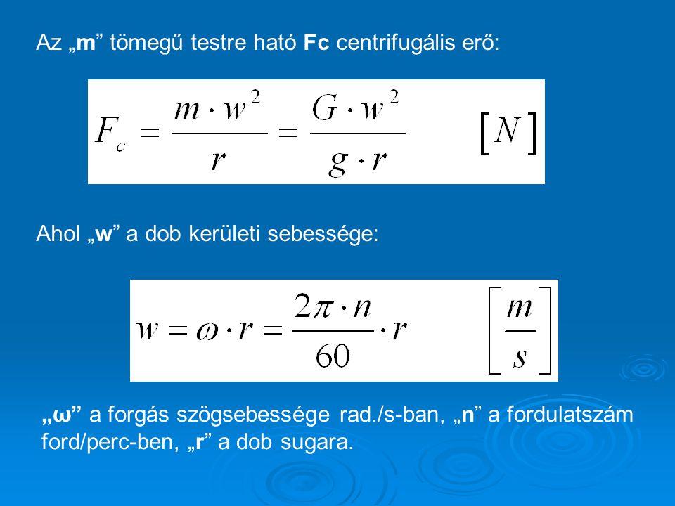 """Az """"m tömegű testre ható Fc centrifugális erő: Ahol """"w a dob kerületi sebessége: """"ω a forgás szögsebessége rad./s-ban, """"n a fordulatszám ford/perc-ben, """"r a dob sugara."""