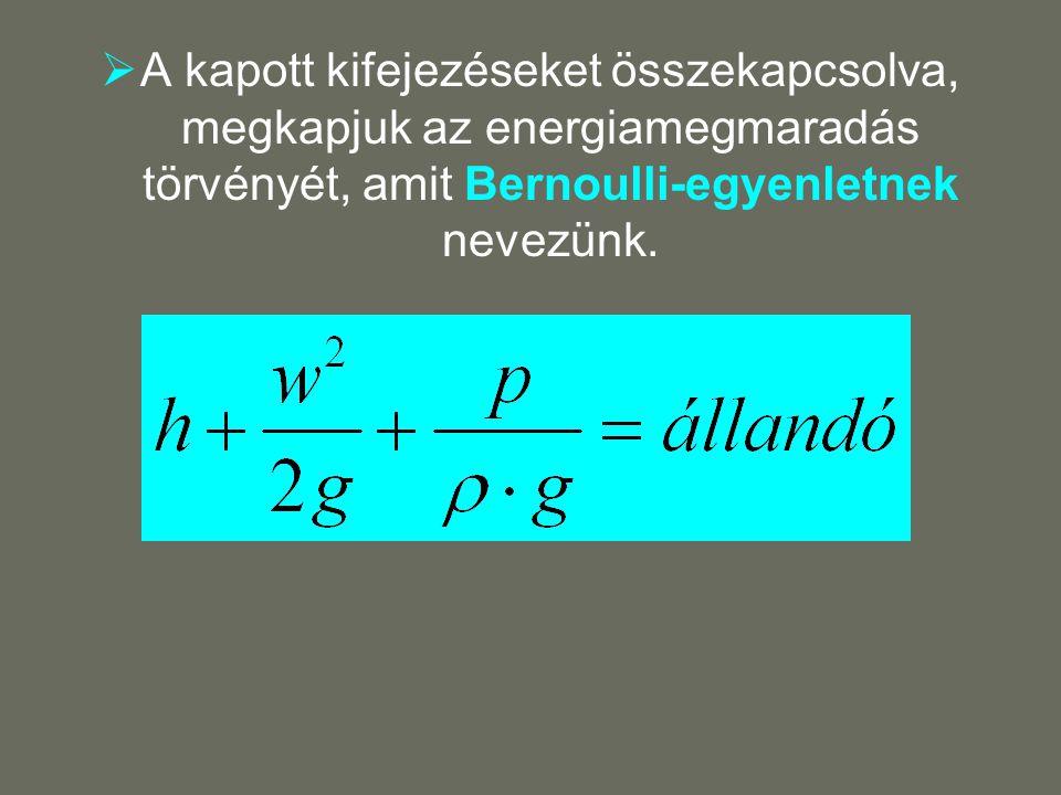  A kapott kifejezéseket összekapcsolva, megkapjuk az energiamegmaradás törvényét, amit Bernoulli-egyenletnek nevezünk.