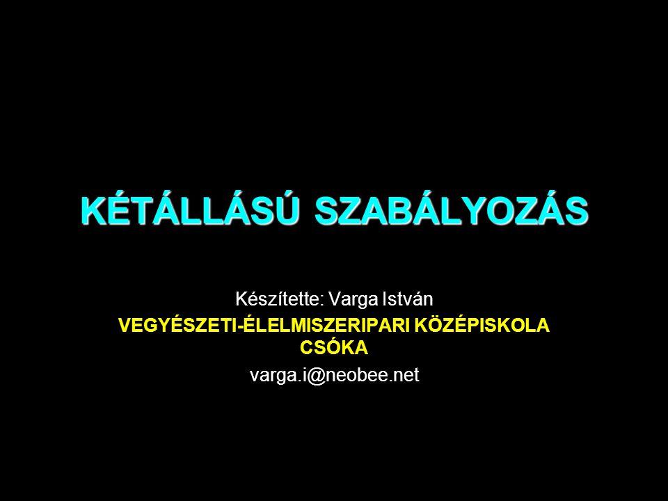 KÉTÁLLÁSÚ SZABÁLYOZÁS Készítette: Varga István VEGYÉSZETI-ÉLELMISZERIPARI KÖZÉPISKOLA CSÓKA varga.i@neobee.net