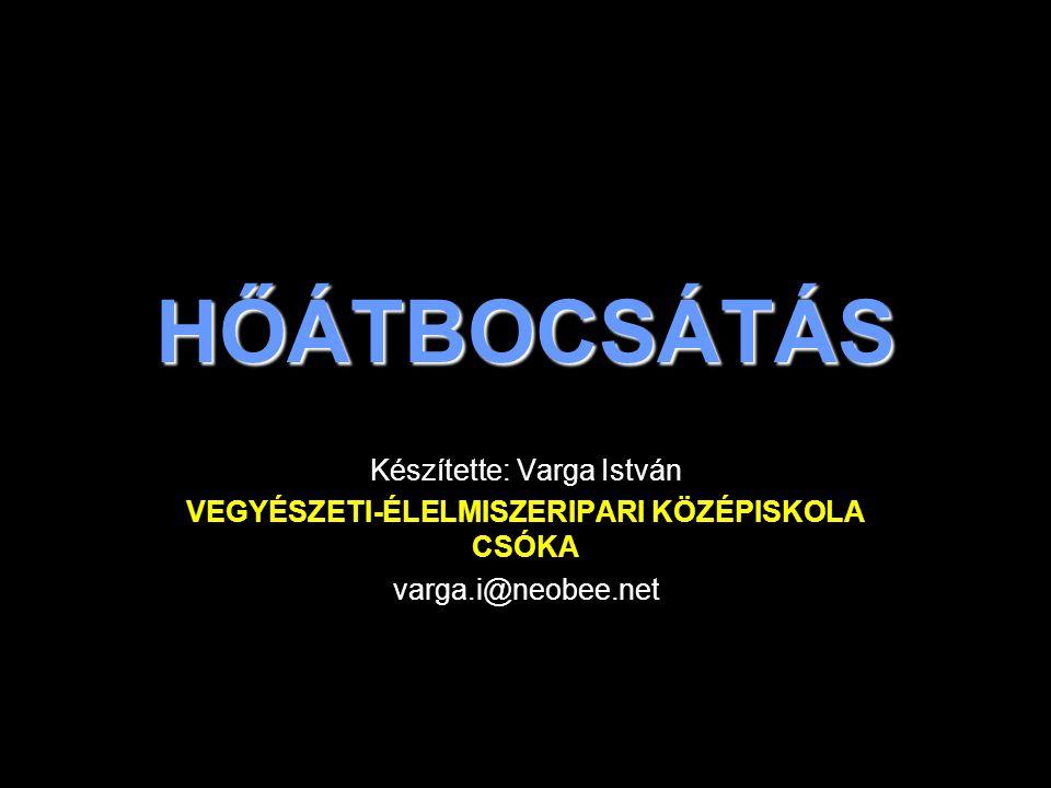 HŐÁTBOCSÁTÁS Készítette: Varga István VEGYÉSZETI-ÉLELMISZERIPARI KÖZÉPISKOLA CSÓKA varga.i@neobee.net