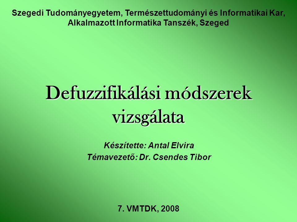 Defuzzifikálási módszerek vizsgálata Készítette: Antal Elvira Témavezető: Dr.