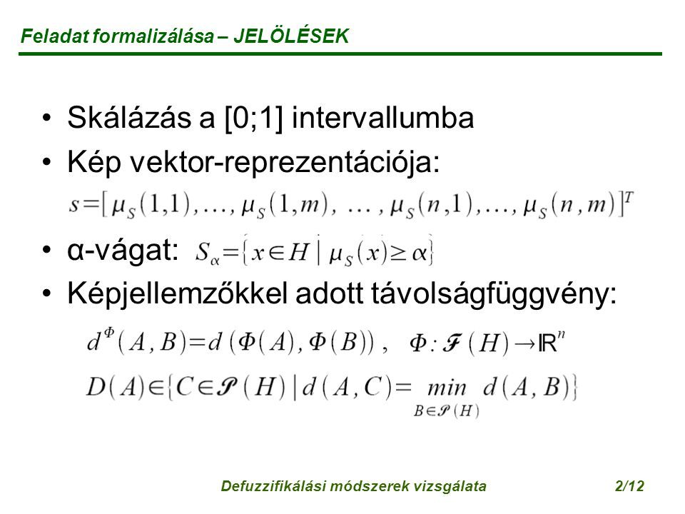 Defuzzifikálási módszerek vizsgálata3/12 Feladat formalizálása – KORLÁTOZÓ FELTÉTELEK Terület: Kerület: Egyéb képjellemzők