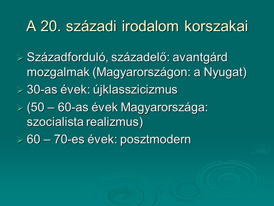 A 20. századi irodalom korszakai  Századforduló, századelő: avantgárd mozgalmak (Magyarországon: a Nyugat)  30-as évek: újklasszicizmus  (50 – 60-a