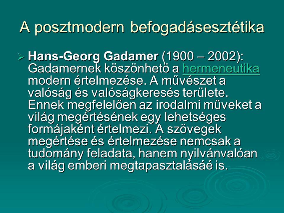 A posztmodern befogadásesztétika  Hans-Georg Gadamer (1900 – 2002): Gadamernek köszönhetö a hermeneutika modern értelmezése. A művészet a valóság és