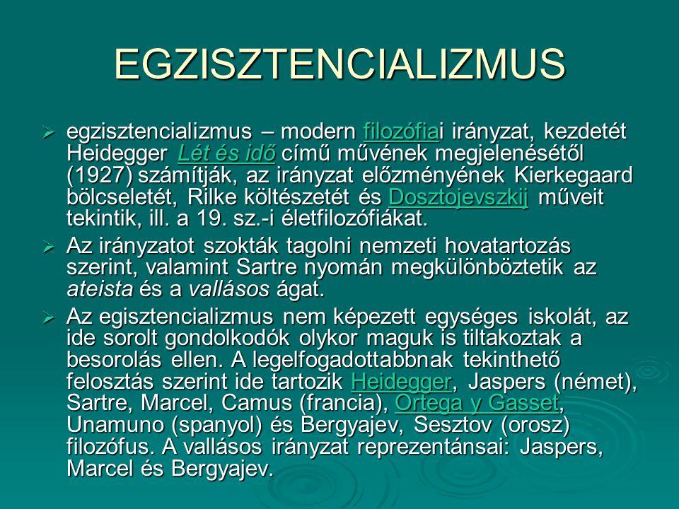 EGZISZTENCIALIZMUS  egzisztencializmus – modern filozófiai irányzat, kezdetét Heidegger Lét és idő című művének megjelenésétől (1927) számítják, az i