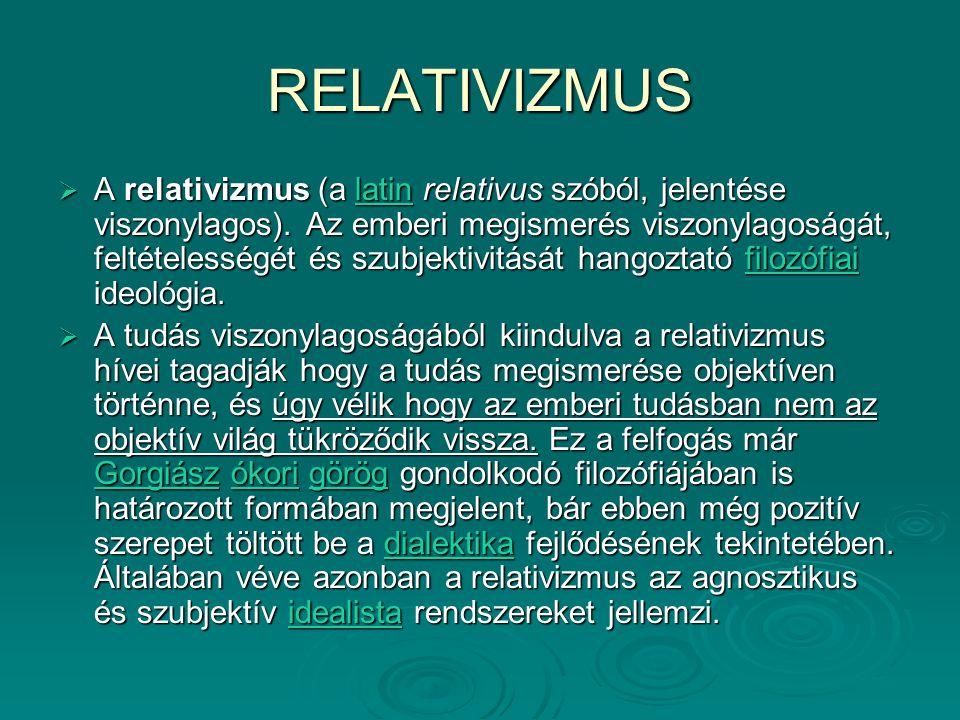 RELATIVIZMUS  A relativizmus (a latin relativus szóból, jelentése viszonylagos). Az emberi megismerés viszonylagoságát, feltételességét és szubjektiv