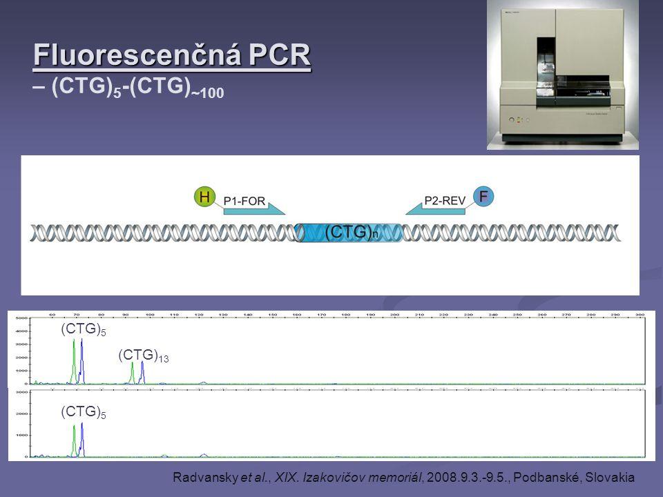 Fluorescenčná PCR Fluorescenčná PCR – (CTG) 5 -(CTG) ~100 (CTG) 5 (CTG) 13 (CTG) 5 Radvansky et al., XIX. Izakovičov memoriál, 2008.9.3.-9.5., Podbans