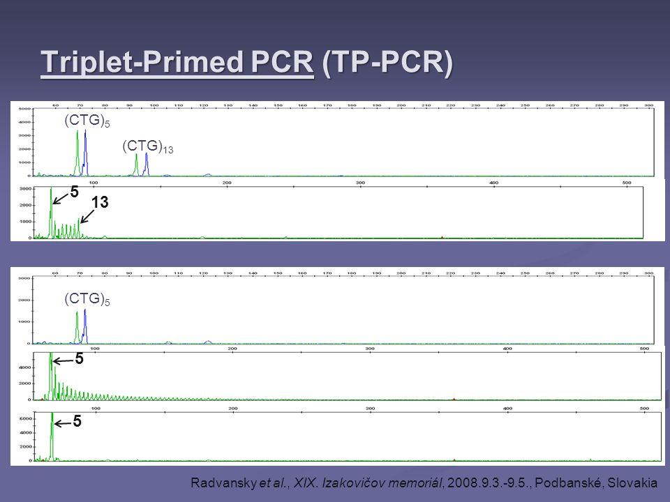 Triplet-Primed PCR (TP-PCR) (CTG) 5 (CTG) 13 (CTG) 5 5 13 5 5 Radvansky et al., XIX. Izakovičov memoriál, 2008.9.3.-9.5., Podbanské, Slovakia