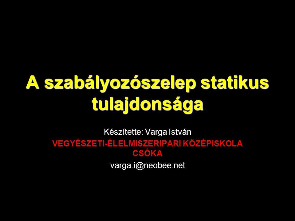 A szabályozószelep statikus tulajdonsága Készítette: Varga István VEGYÉSZETI-ÉLELMISZERIPARI KÖZÉPISKOLA CSÓKA varga.i@neobee.net