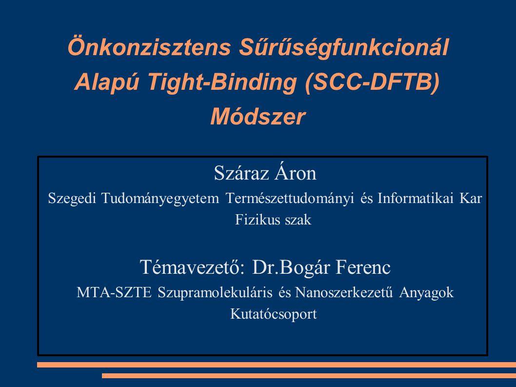 Célkitűzés Tradicionális Tight-Binding a nem önkonzisztens Hamilton- operátor sajátértékeinek meghatározására Hasonló elektronegativitású atomok alkotta szilárdtestek Töltéskülönbség az egyes atomok között: másodrendű DFTB SCC-DFTB (Self-consistent-charge density-functional tight- binding) Összehasonlítása más sűrűségfunkcionál és nem sűrűségfunkcionál alapú módszerekkel mintaszámolás: víz dimer hidrogénkötési energiájának meghatározása