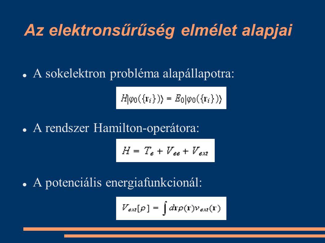 Az elektronsűrűség elmélet alapjai A sokelektron probléma alapállapotra: A rendszer Hamilton-operátora: A potenciális energiafunkcionál: