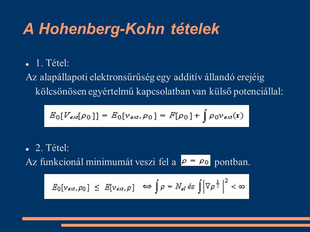 A Hohenberg-Kohn tételek 1. Tétel: Az alapállapoti elektronsűrűség egy additív állandó erejéig kölcsönösen egyértelmű kapcsolatban van külső potenciál