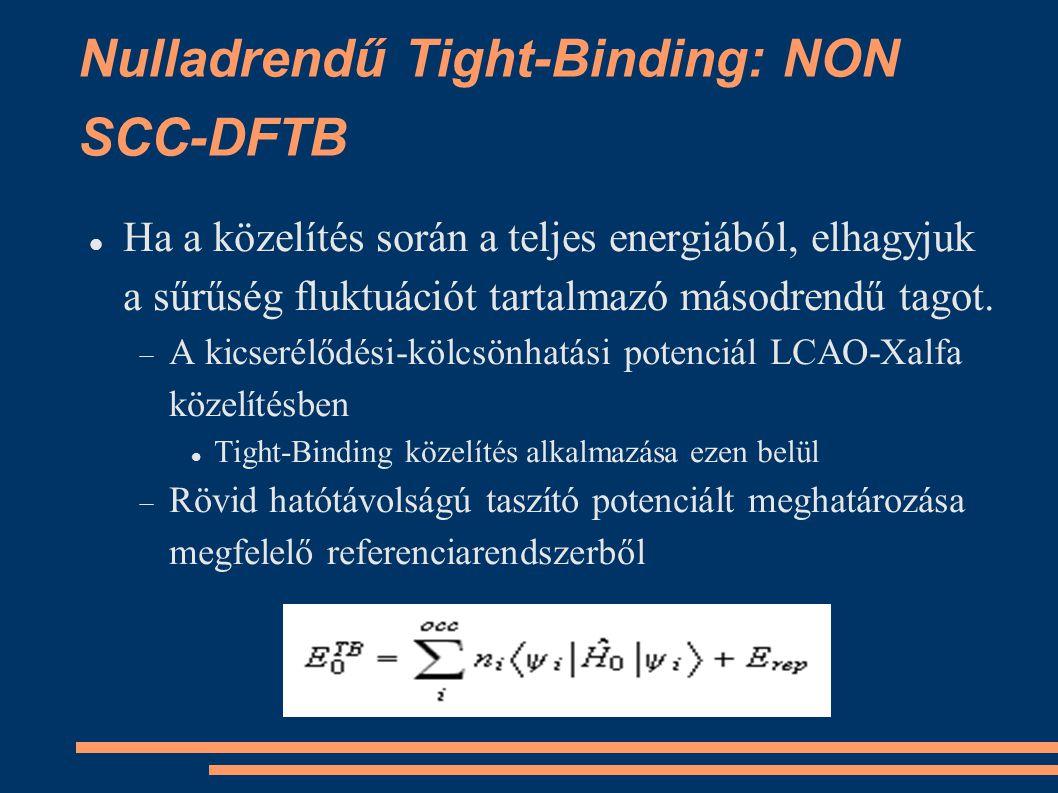 Nulladrendű Tight-Binding: NON SCC-DFTB Ha a közelítés során a teljes energiából, elhagyjuk a sűrűség fluktuációt tartalmazó másodrendű tagot.  A kic