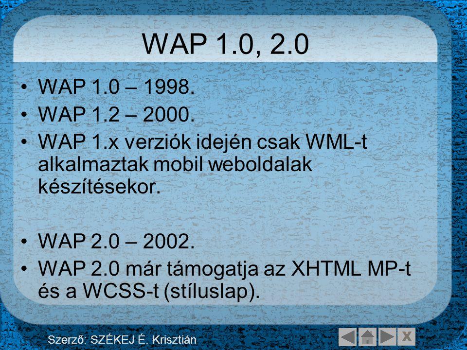 X Szerző: SZÉKEJ É. Krisztián WAP 1.0, 2.0 WAP 1.0 – 1998.