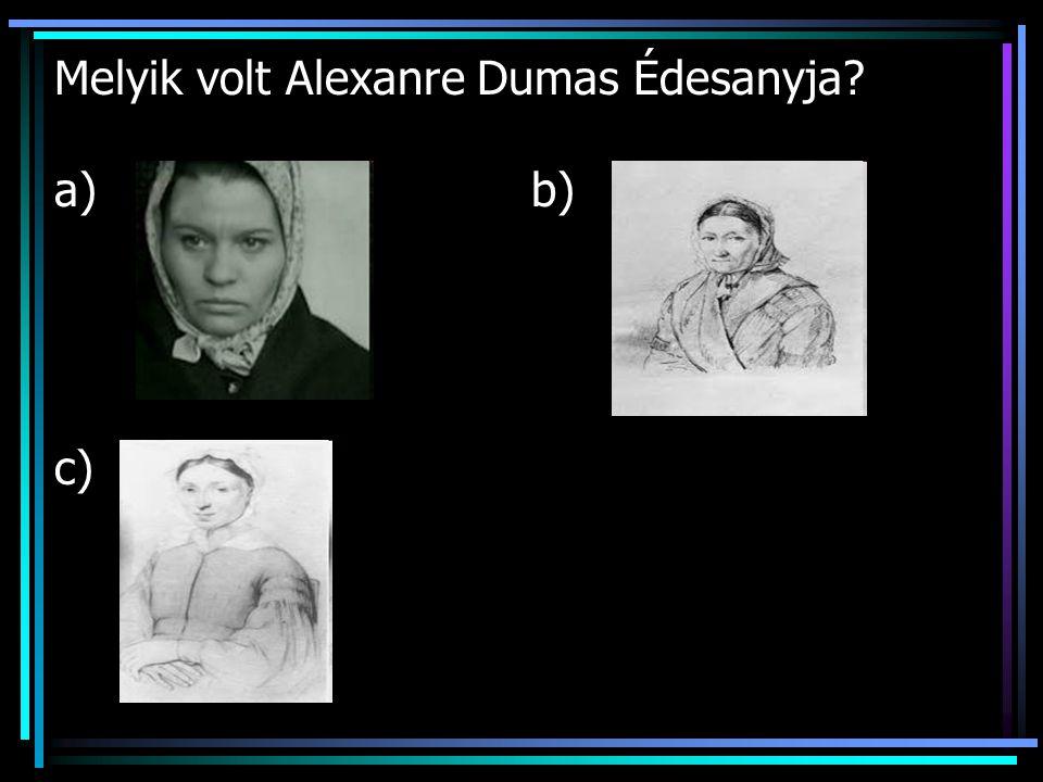 Melyik volt Alexanre Dumas Édesanyja a) b) c)