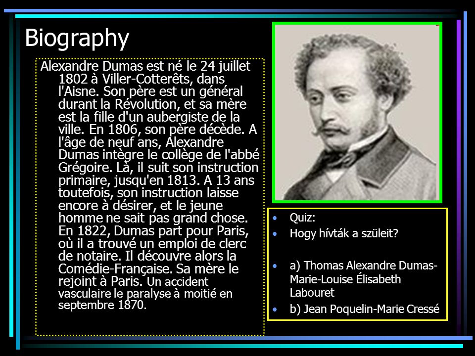 Biography Alexandre Dumas est né le 24 juillet 1802 à Viller-Cotterêts, dans l Aisne.