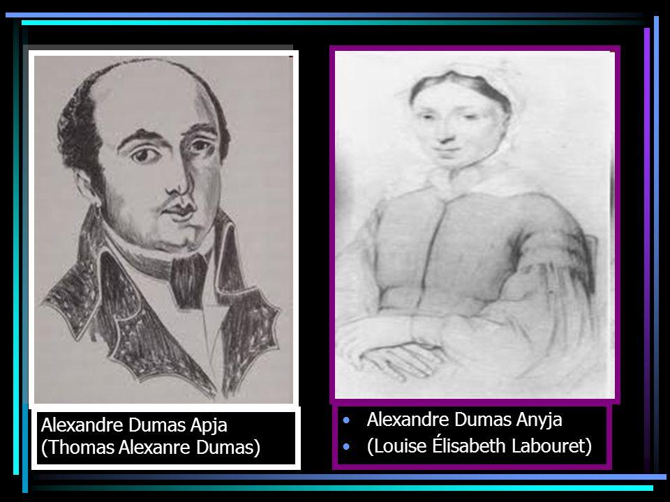 Alexandre Dumas Apja (Thomas Alexanre Dumas) Alexandre Dumas Anyja (Louise Élisabeth Labouret)