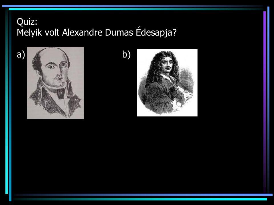 Quiz: Melyik volt Alexandre Dumas Édesapja a) b)