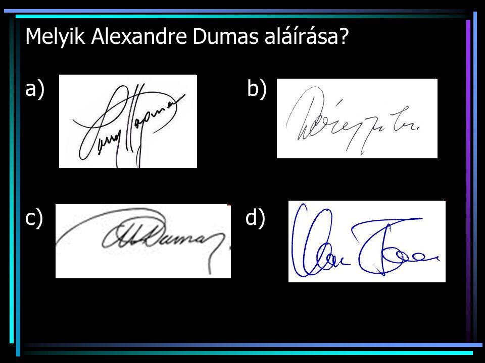 Melyik Alexandre Dumas aláírása a) b) c) d)