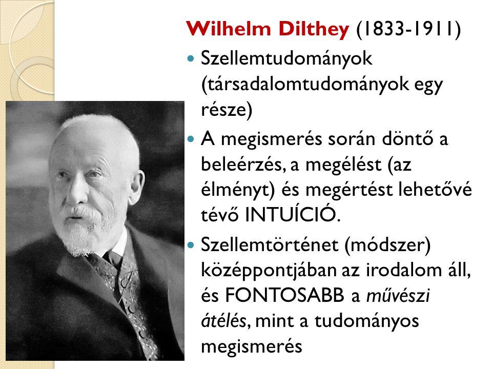 Wilhelm Dilthey (1833-1911) Szellemtudományok (társadalomtudományok egy része) A megismerés során döntő a beleérzés, a megélést (az élményt) és megért
