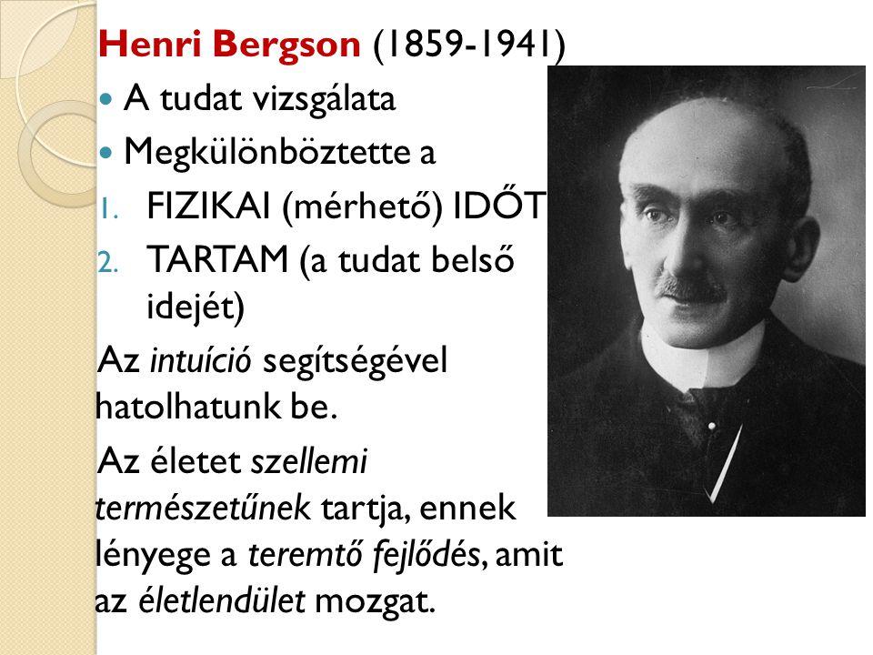 Henri Bergson (1859-1941) A tudat vizsgálata Megkülönböztette a 1. FIZIKAI (mérhető) IDŐT 2. TARTAM (a tudat belső idejét) Az intuíció segítségével ha