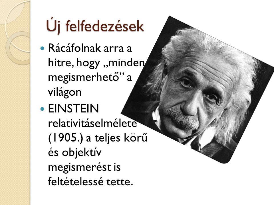 """Új felfedezések Rácáfolnak arra a hitre, hogy """"minden megismerhető"""" a világon EINSTEIN relativitáselmélete (1905.) a teljes körű és objektív megismeré"""